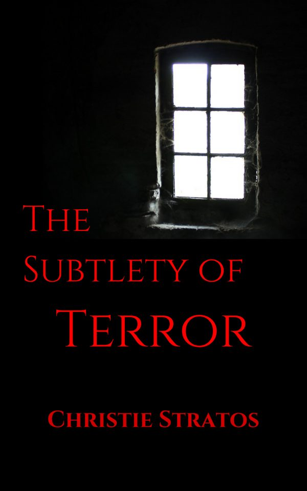 The Subtlety of Terror by Christie Stratos